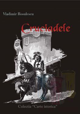 Cruciadele - autor Vladimir Rosulescu