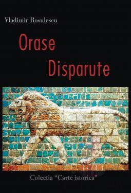 Orase Disparute - autor Vladimir Rosulescu